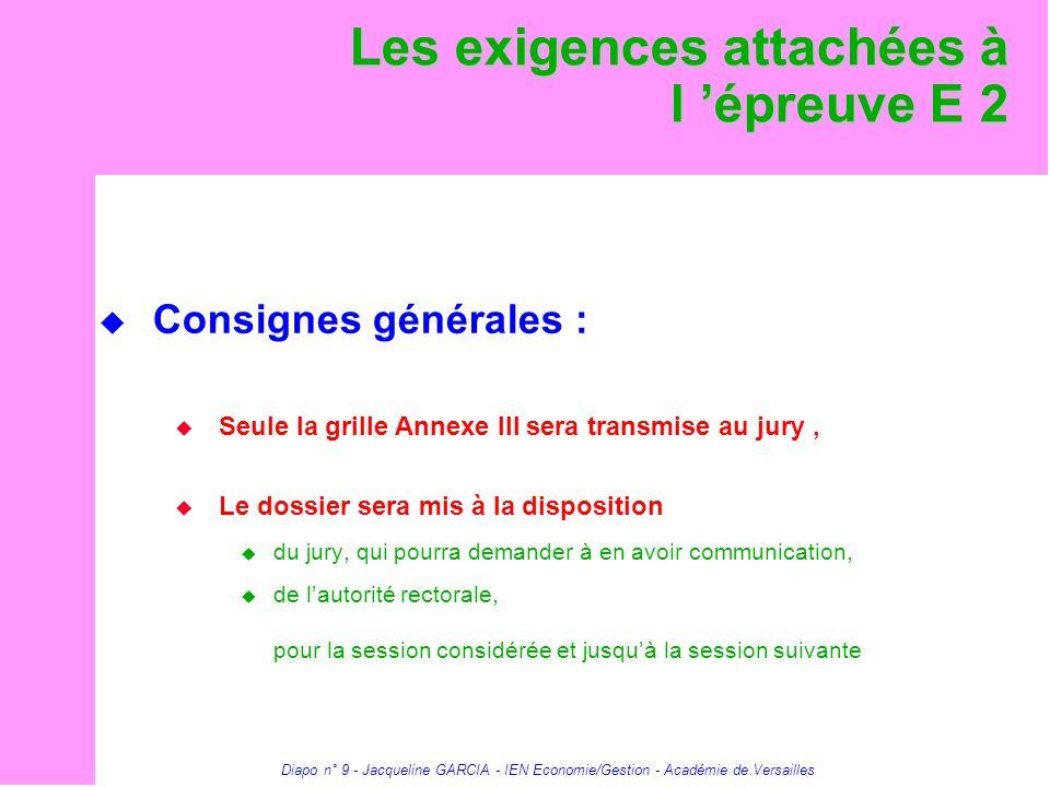 Diapo n° 9 - Jacqueline GARCIA - IEN Economie/Gestion - Académie de Versailles Les exigences attachées à l épreuve E 2 Consignes générales : Seule la