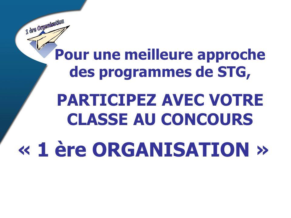 Pour une meilleure approche des programmes de STG, PARTICIPEZ AVEC VOTRE CLASSE AU CONCOURS « 1 ère ORGANISATION »
