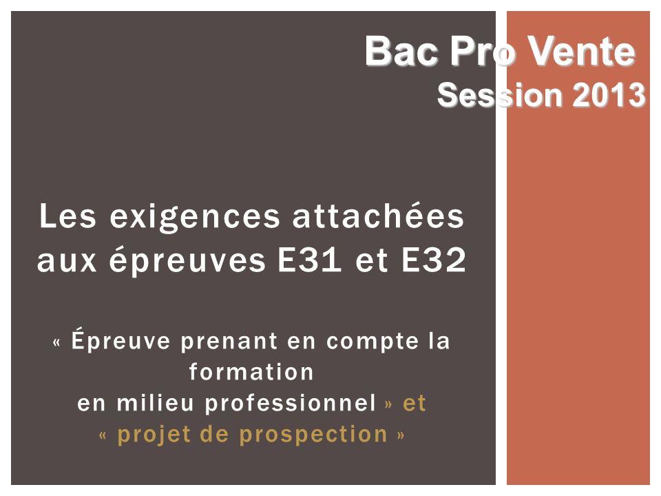 Les exigences attachées aux épreuves E31 et E32 « Épreuve prenant en compte la formation en milieu professionnel » et « projet de prospection » Bac Pr