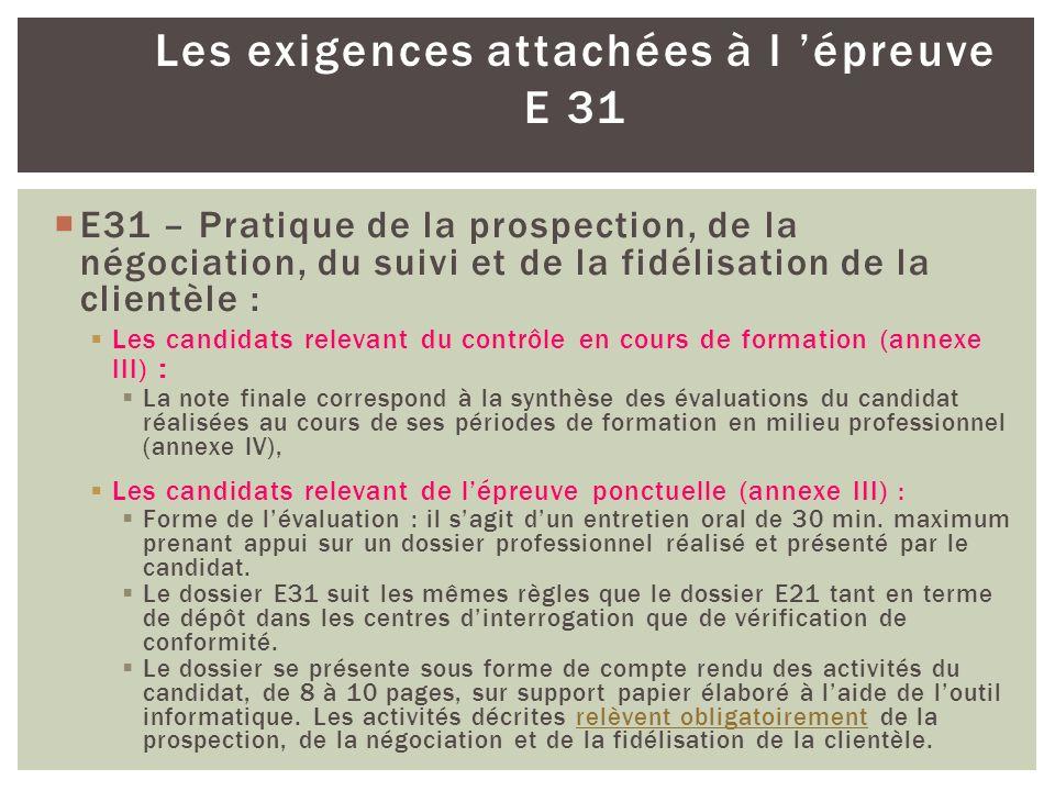Les exigences attachées à l épreuve E 31 E31 – Pratique de la prospection, de la négociation, du suivi et de la fidélisation de la clientèle : Les can