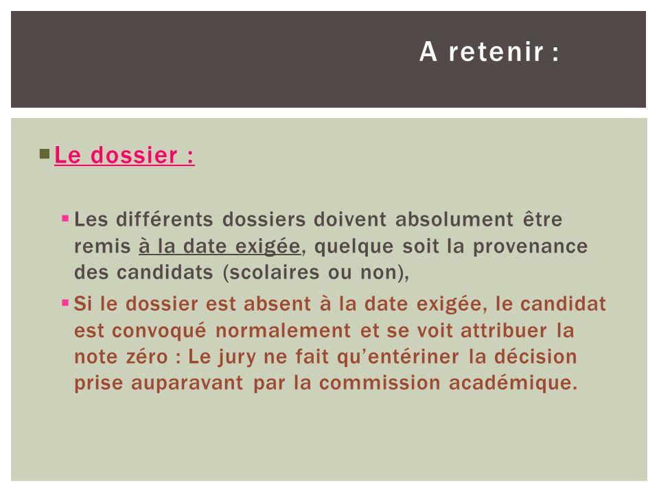 A retenir : Le dossier : Les différents dossiers doivent absolument être remis à la date exigée, quelque soit la provenance des candidats (scolaires o