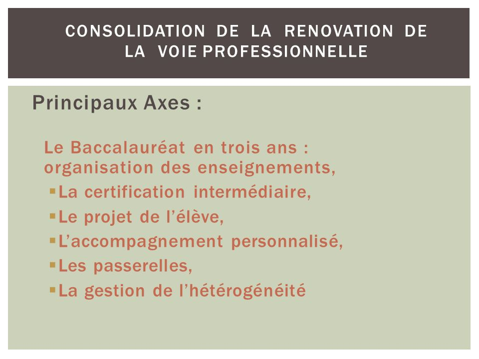Principaux Axes : Le Baccalauréat en trois ans : organisation des enseignements, La certification intermédiaire, Le projet de lélève, Laccompagnement