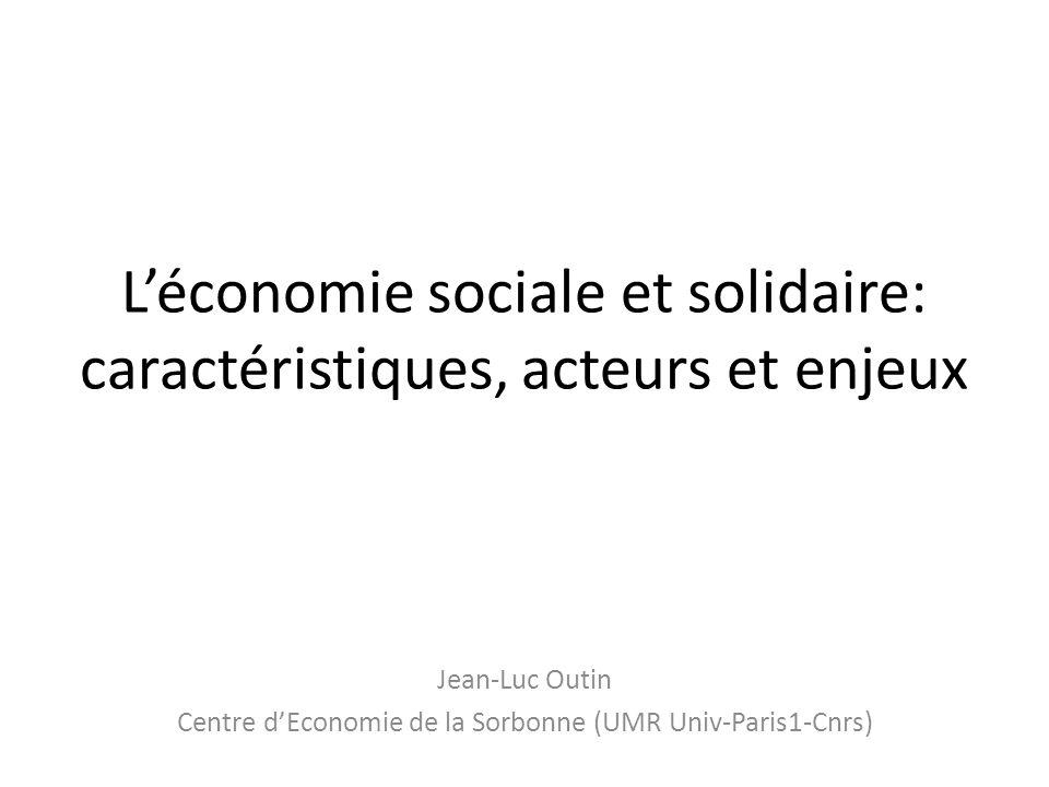 Léconomie sociale et solidaire: caractéristiques, acteurs et enjeux Jean-Luc Outin Centre dEconomie de la Sorbonne (UMR Univ-Paris1-Cnrs)