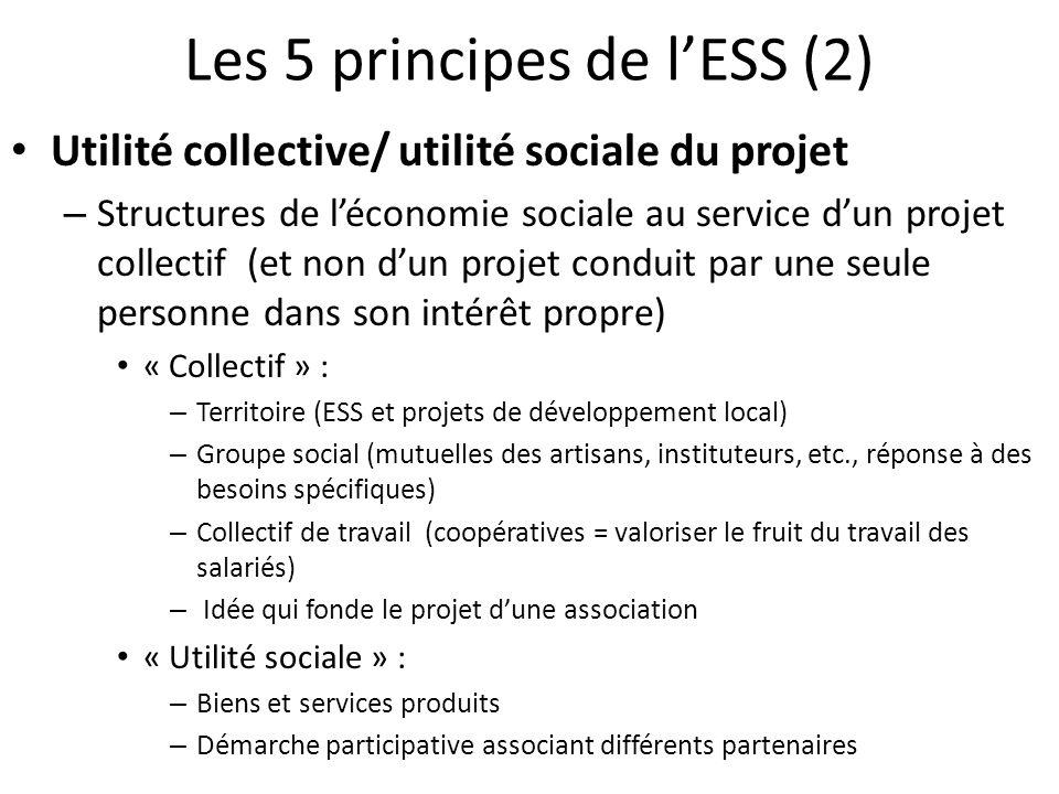 Les 5 principes de lESS (2) Utilité collective/ utilité sociale du projet – Structures de léconomie sociale au service dun projet collectif (et non du