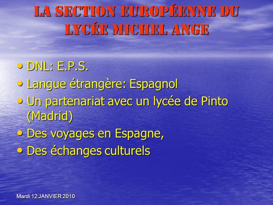 Mardi 12 JANVIER 2010 La section européenne du Lycée Michel Ange DNL: E.P.S. DNL: E.P.S. Langue étrangère: Espagnol Langue étrangère: Espagnol Un part