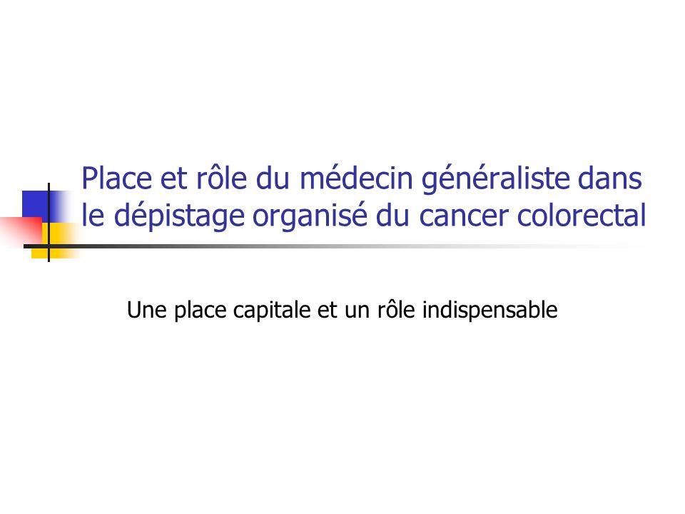 Place et rôle du médecin généraliste dans le dépistage organisé du cancer colorectal Une place capitale et un rôle indispensable