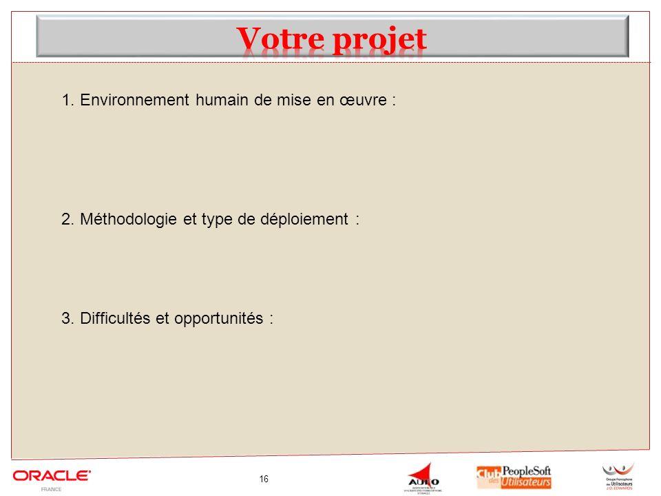 16 1. Environnement humain de mise en œuvre : 2. Méthodologie et type de déploiement : 3. Difficultés et opportunités :