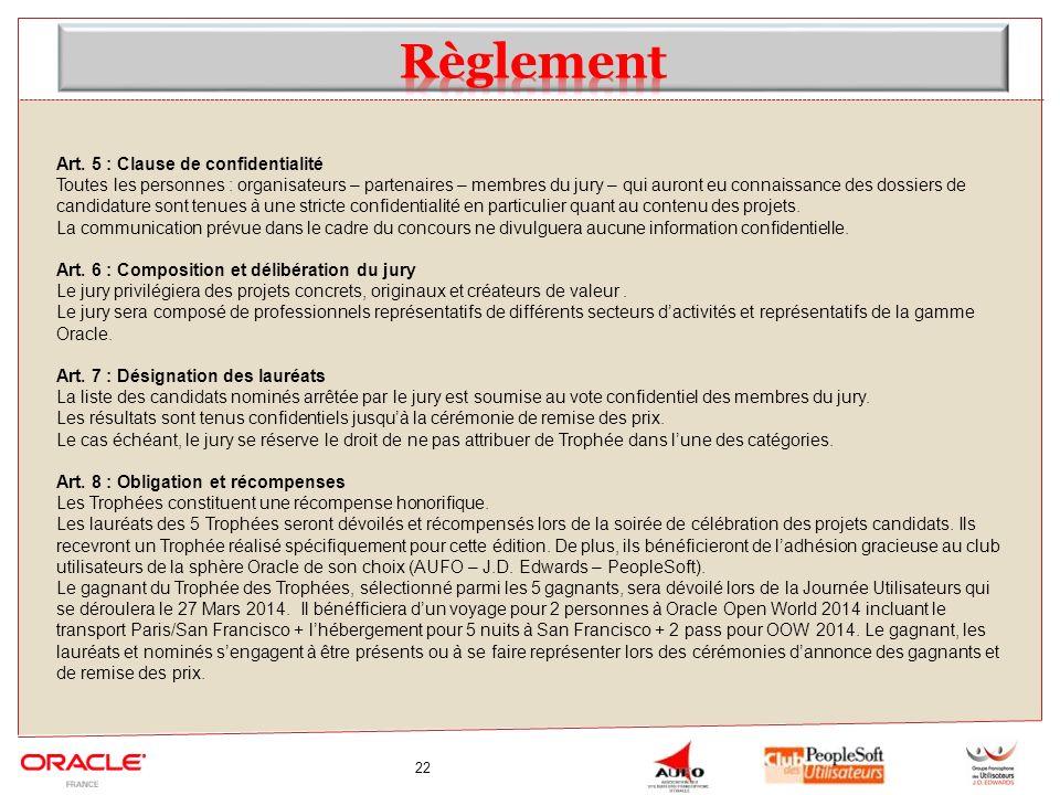 22 Art. 5 : Clause de confidentialité Toutes les personnes : organisateurs – partenaires – membres du jury – qui auront eu connaissance des dossiers d