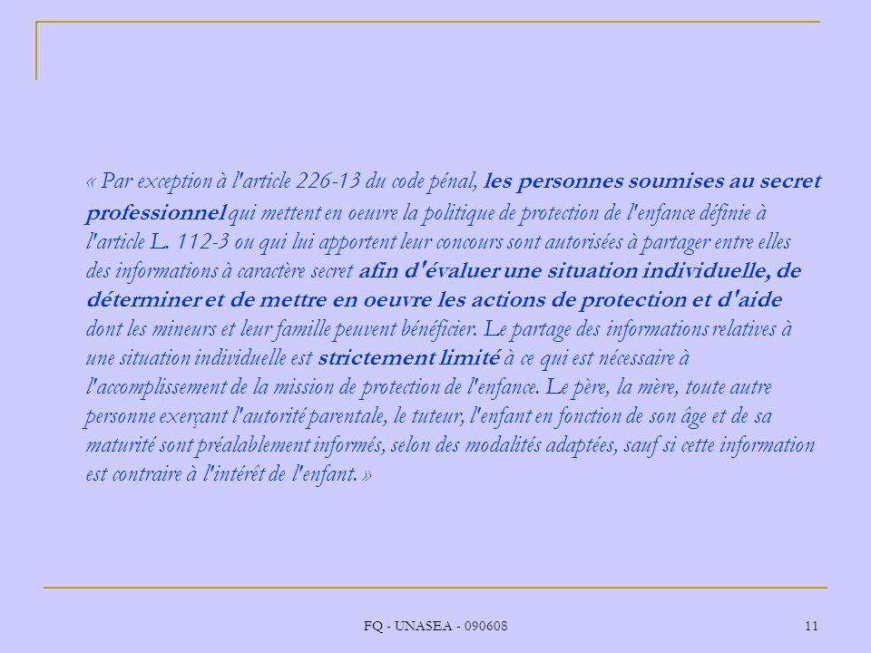 FQ - UNASEA - 090608 11 « Par exception à l'article 226-13 du code pénal, les personnes soumises au secret professionnel qui mettent en oeuvre la poli
