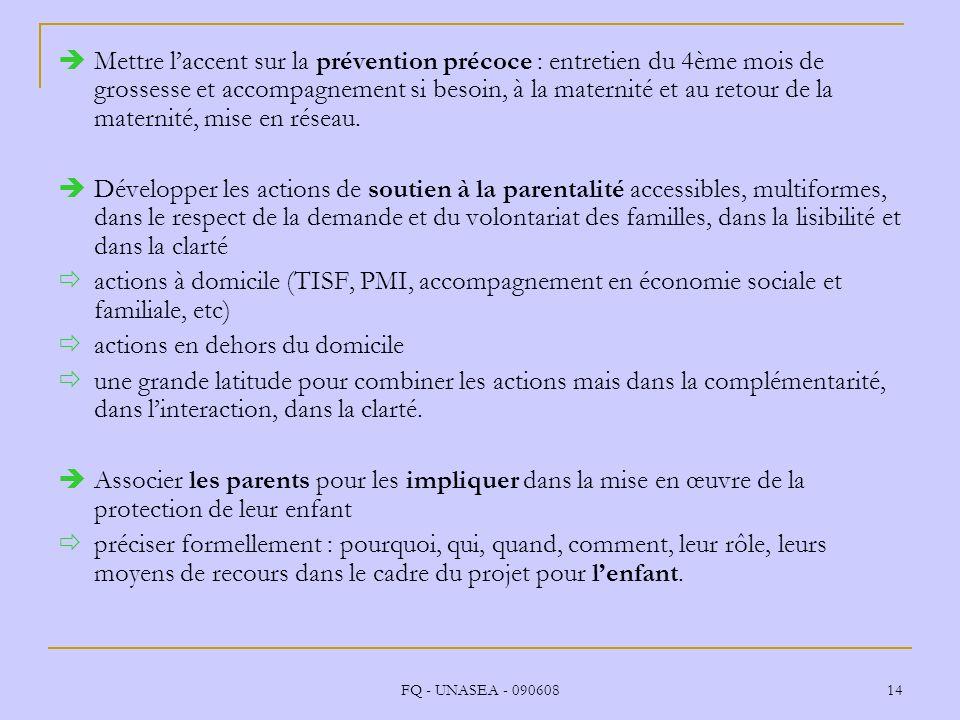 FQ - UNASEA - 090608 14 Mettre laccent sur la prévention précoce : entretien du 4ème mois de grossesse et accompagnement si besoin, à la maternité et