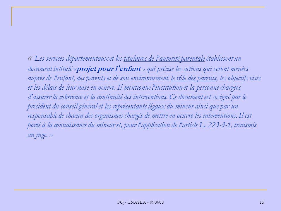 FQ - UNASEA - 090608 15 « Les services départementaux et les titulaires de l'autorité parentale établissent un document intitulé «projet pour l'enfant