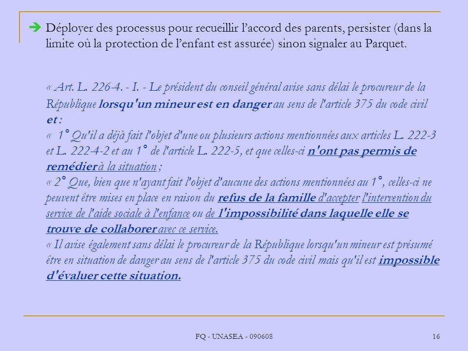FQ - UNASEA - 090608 16 Déployer des processus pour recueillir laccord des parents, persister (dans la limite où la protection de lenfant est assurée)