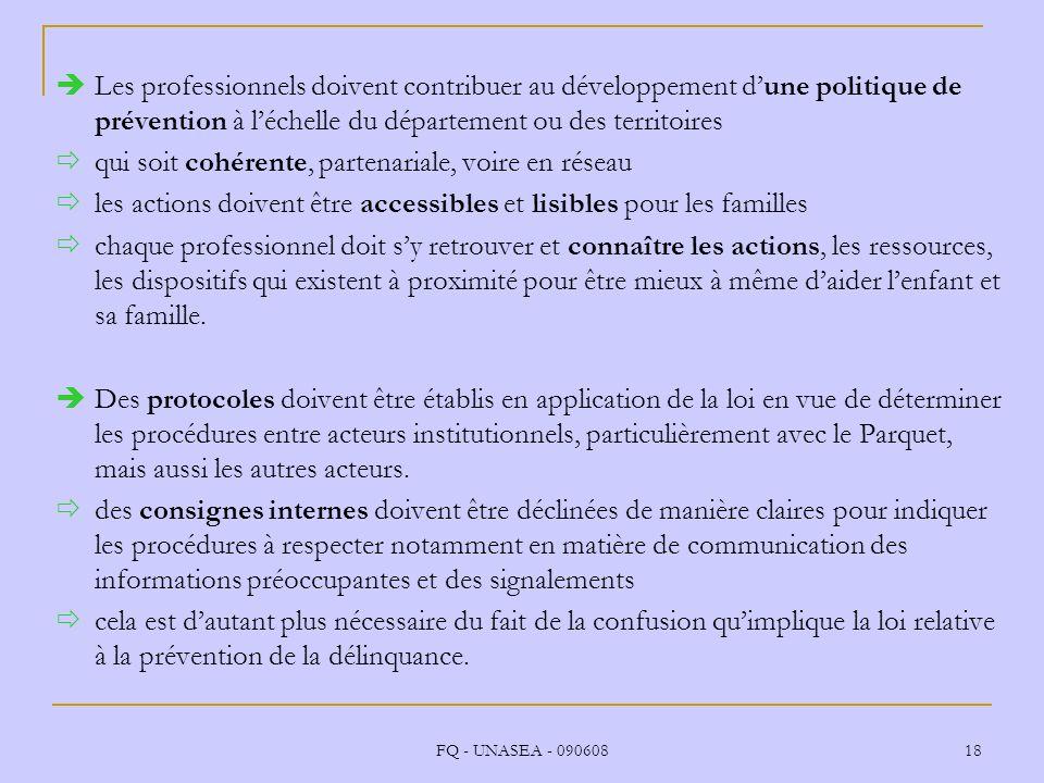 FQ - UNASEA - 090608 18 Les professionnels doivent contribuer au développement dune politique de prévention à léchelle du département ou des territoir