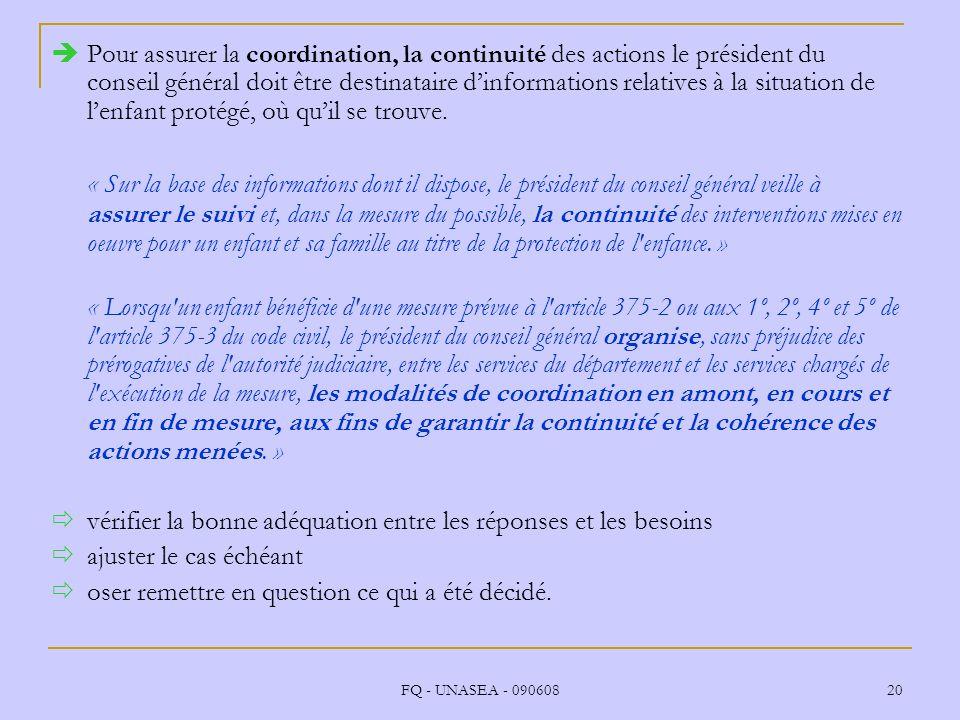FQ - UNASEA - 090608 20 Pour assurer la coordination, la continuité des actions le président du conseil général doit être destinataire dinformations r