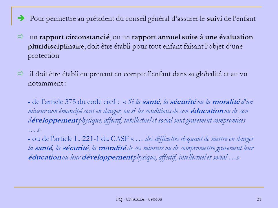 FQ - UNASEA - 090608 21 Pour permettre au président du conseil général dassurer le suivi de lenfant un rapport circonstancié, ou un rapport annuel sui