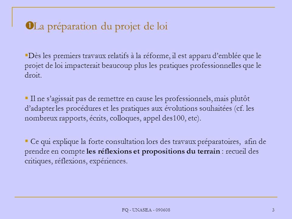 FQ - UNASEA - 090608 3 La préparation du projet de loi Dès les premiers travaux relatifs à la réforme, il est apparu demblée que le projet de loi impa