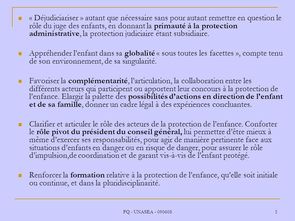 FQ - UNASEA - 090608 5 « Déjudiciariser » autant que nécessaire sans pour autant remettre en question le rôle du juge des enfants, en donnant la prima