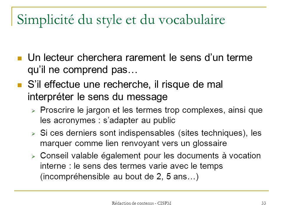 Rédaction de contenus - CISPM 34 … Mais exploiter la richesse de la langue française Attention aux auxiliaires et aux verbes génériques : les remplacer par des termes plus précis en fonction du contexte Etre : se trouver, se tenir, représenter, apparaître, Avoir : dater, montrer, posséder, manifester… Faire : fabriquer, mener, conduire, terminer, préparer… Voir : apercevoir, rencontrer, apprendre, aviser, trouver, analyser, identifier… Mettre : écrire, organiser, agencer, ranger, classer, diffuser… Dire : prétendre, soutenir, défendre, avancer, reconnaître, affirmer, argumenter, nier… Utiliser les synonymes
