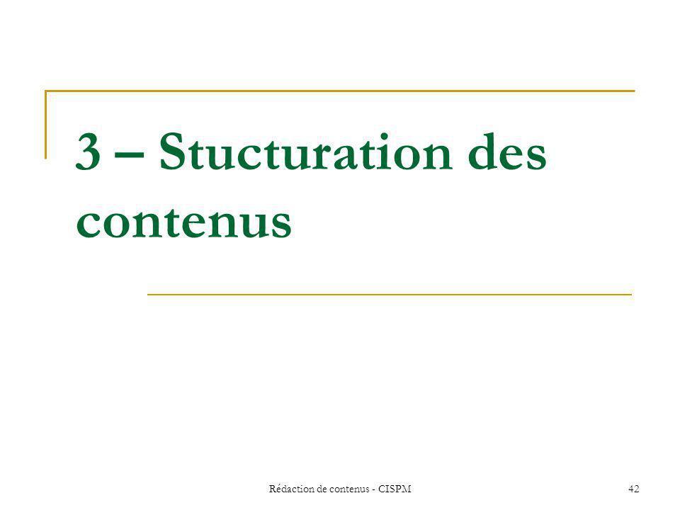 Rédaction de contenus - CISPM 43 Associer deux modes de structuration… 1- Par niveau de généralité décroissant : prévoir plusieurs niveaux de lecture, général, détaillé, complémentaire… 2- Par modalités de classement de linformation dans chaque niveau Alphabétique, thématique…