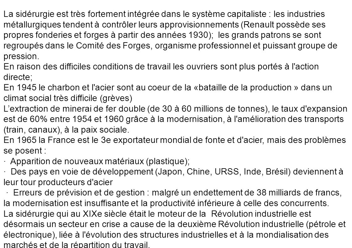 La sidérurgie est très fortement intégrée dans le système capitaliste : les industries métallurgiques tendent à contrôler leurs approvisionnements (Re