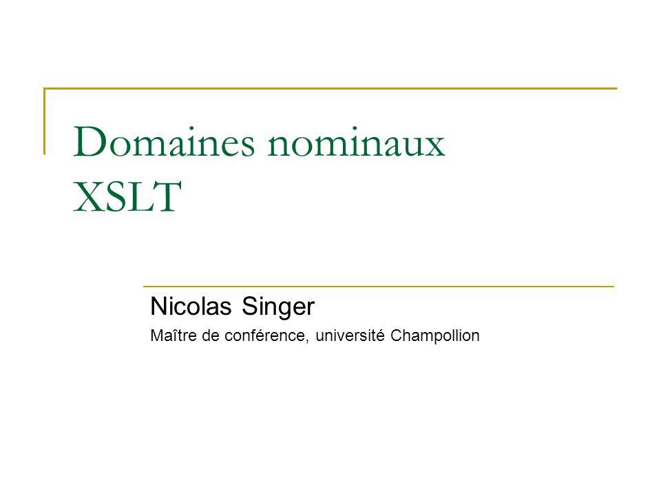 Domaines nominaux XSLT Nicolas Singer Maître de conférence, université Champollion