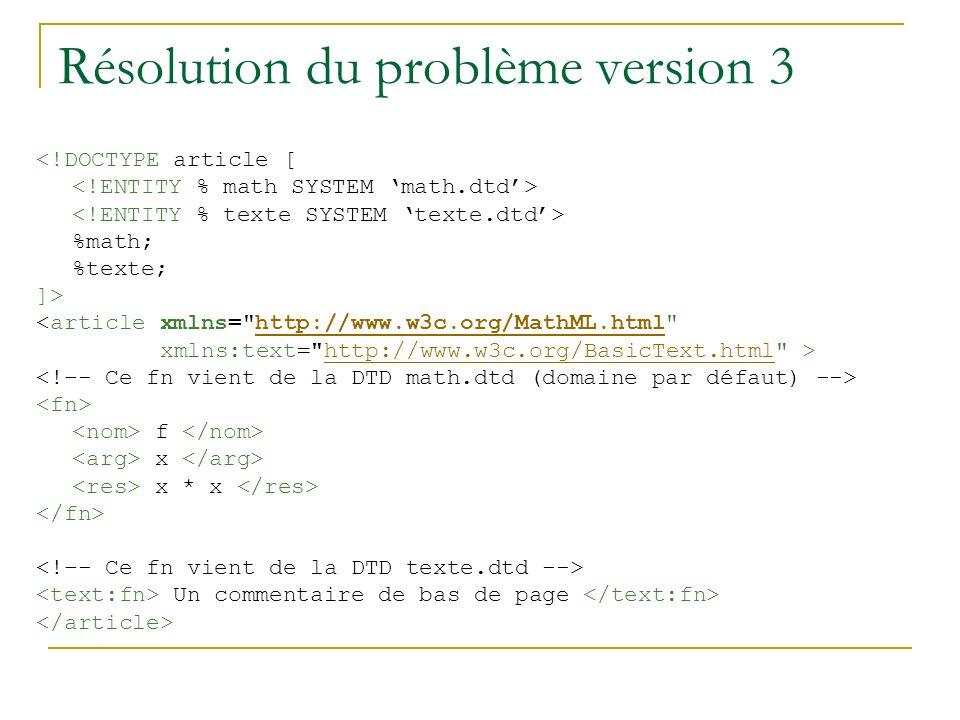 Résolution du problème version 3 <!DOCTYPE article [ %math; %texte; ]> <article xmlns= http://www.w3c.org/MathML.html http://www.w3c.org/MathML.html xmlns:text= http://www.w3c.org/BasicText.html >http://www.w3c.org/BasicText.html f x x * x Un commentaire de bas de page