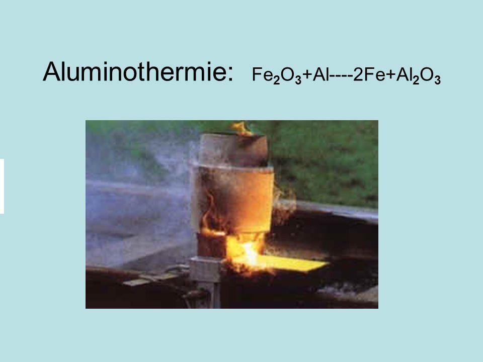 Aluminothermie: Fe 2 O 3 +Al----2Fe+Al 2 O 3