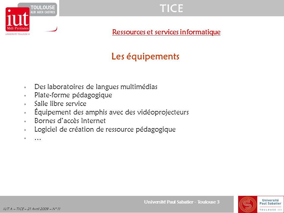 Université Paul Sabatier - Toulouse 3 TICE IUT A – TICE – 21 Avril 2009 – N° 11 Les équipements Des laboratoires de langues multimédias Plate-forme pé