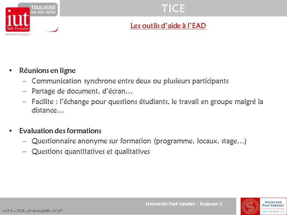 Université Paul Sabatier - Toulouse 3 TICE IUT A – TICE – 21 Avril 2009 – N° 27 Les outils daide à lEAD Réunions en ligne –Communication synchrone ent