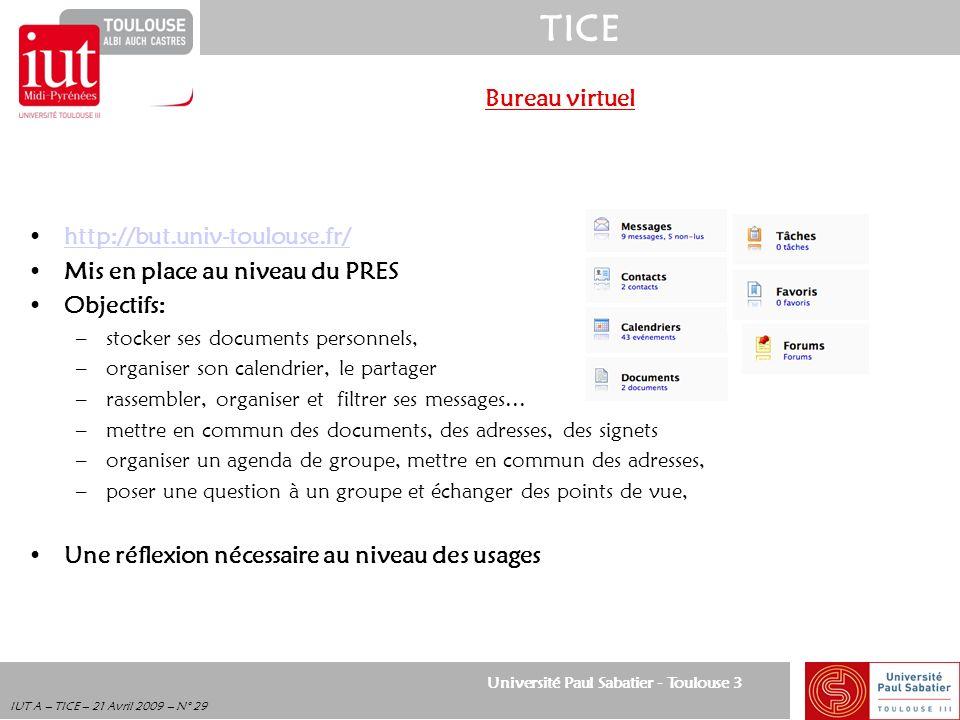 Université Paul Sabatier - Toulouse 3 TICE IUT A – TICE – 21 Avril 2009 – N° 29 Bureau virtuel http://but.univ-toulouse.fr/ Mis en place au niveau du