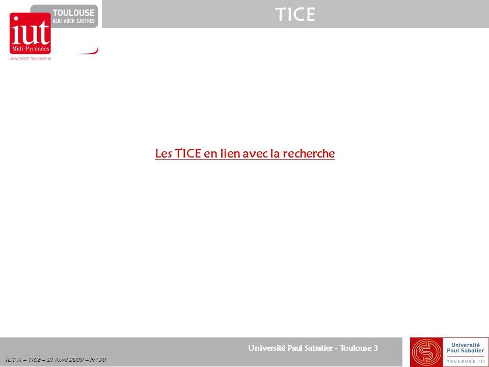 Université Paul Sabatier - Toulouse 3 TICE IUT A – TICE – 21 Avril 2009 – N° 30 Les TICE en lien avec la recherche