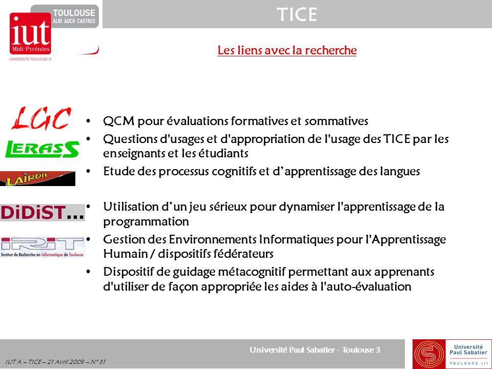 Université Paul Sabatier - Toulouse 3 TICE IUT A – TICE – 21 Avril 2009 – N° 31 Les liens avec la recherche QCM pour évaluations formatives et sommati