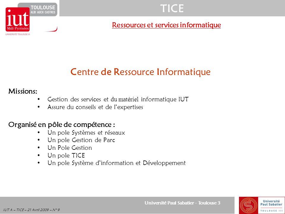 Université Paul Sabatier - Toulouse 3 TICE IUT A – TICE – 21 Avril 2009 – N° 10 Ressources et services informatique Système dinformation