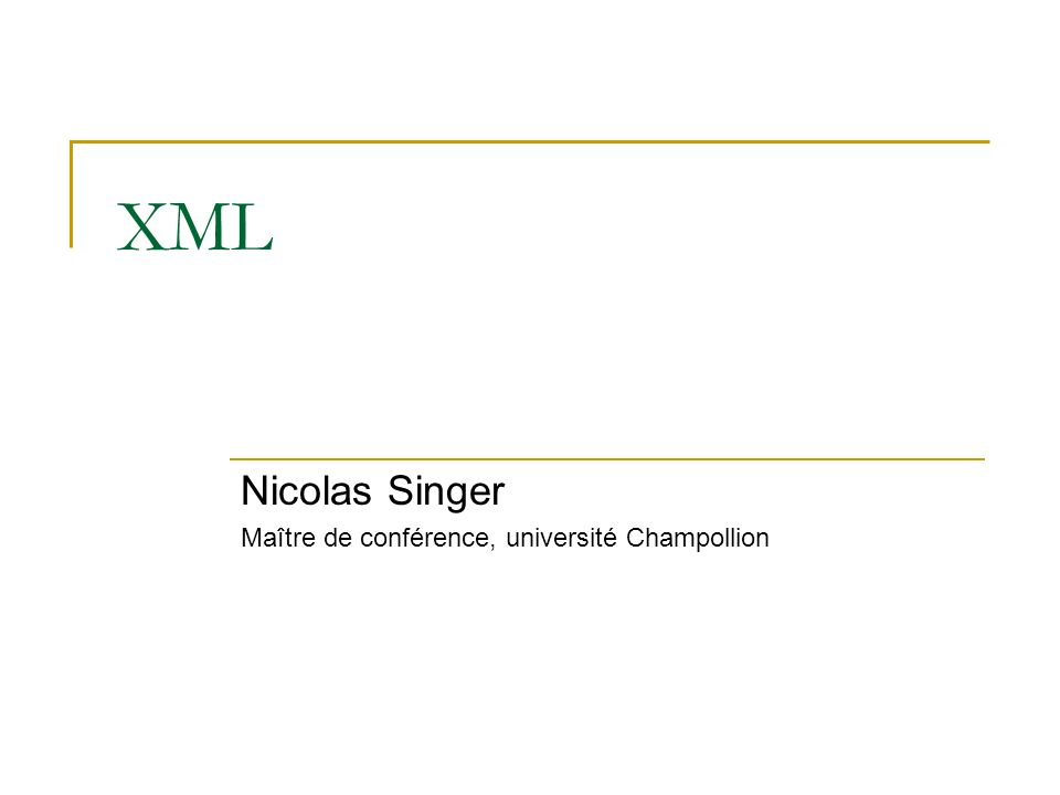 XML Nicolas Singer Maître de conférence, université Champollion