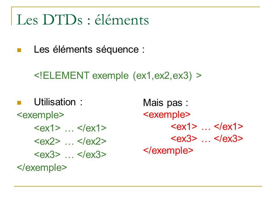 Les DTDs : éléments Les éléments séquence : Utilisation : … Mais pas : …