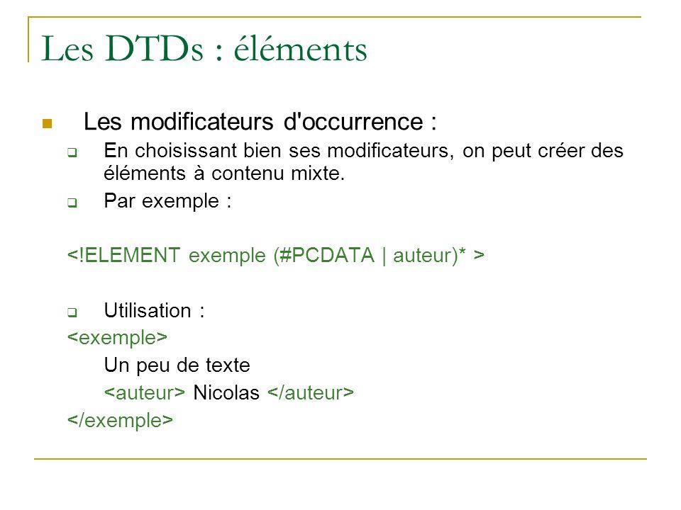 Les DTDs : éléments Les modificateurs d'occurrence : En choisissant bien ses modificateurs, on peut créer des éléments à contenu mixte. Par exemple :