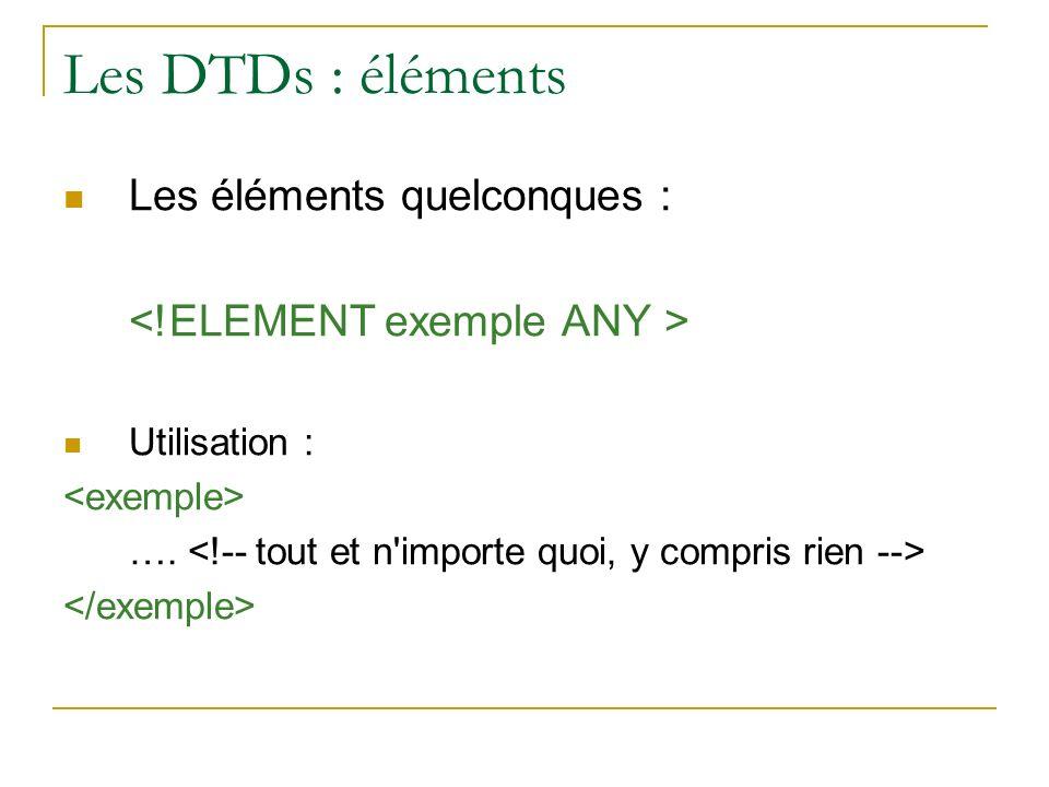 Les DTDs : éléments Les éléments quelconques : Utilisation : ….