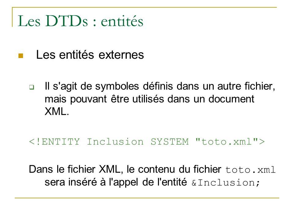 Les DTDs : entités Les entités externes Il s'agit de symboles définis dans un autre fichier, mais pouvant être utilisés dans un document XML. Dans le