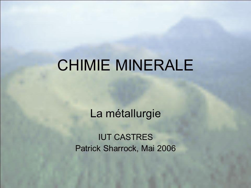 CHIMIE MINERALE La métallurgie IUT CASTRES Patrick Sharrock, Mai 2006