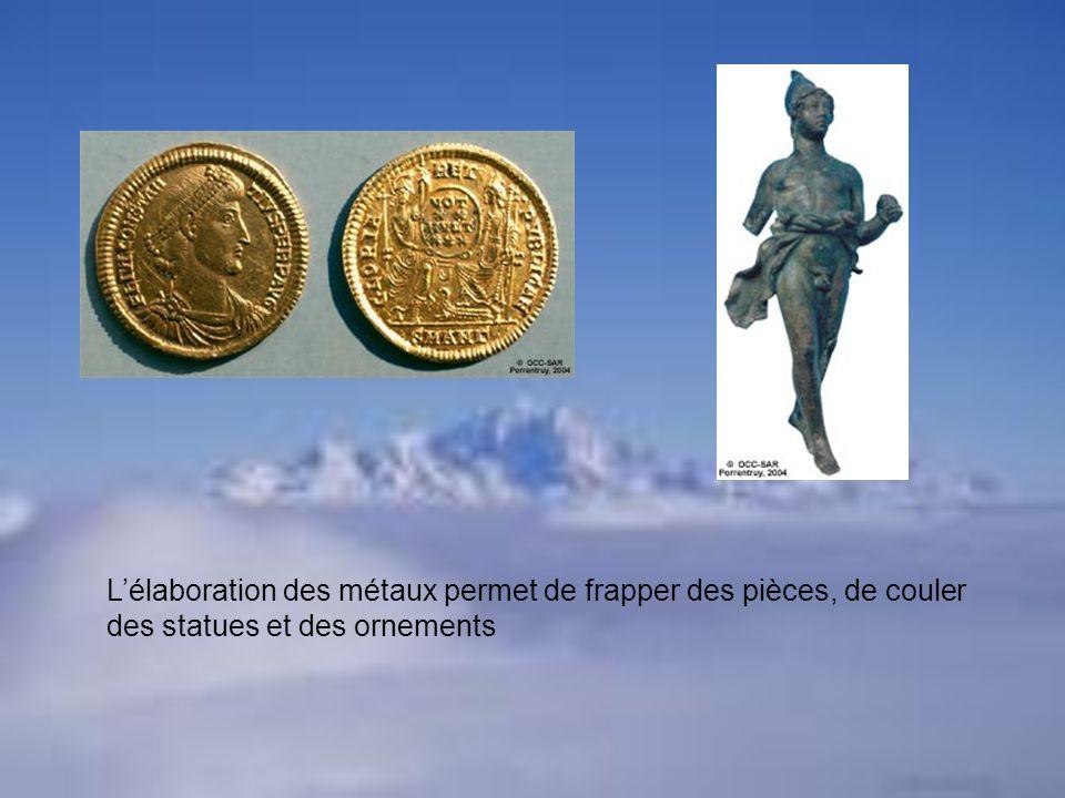 Lélaboration des métaux permet de frapper des pièces, de couler des statues et des ornements
