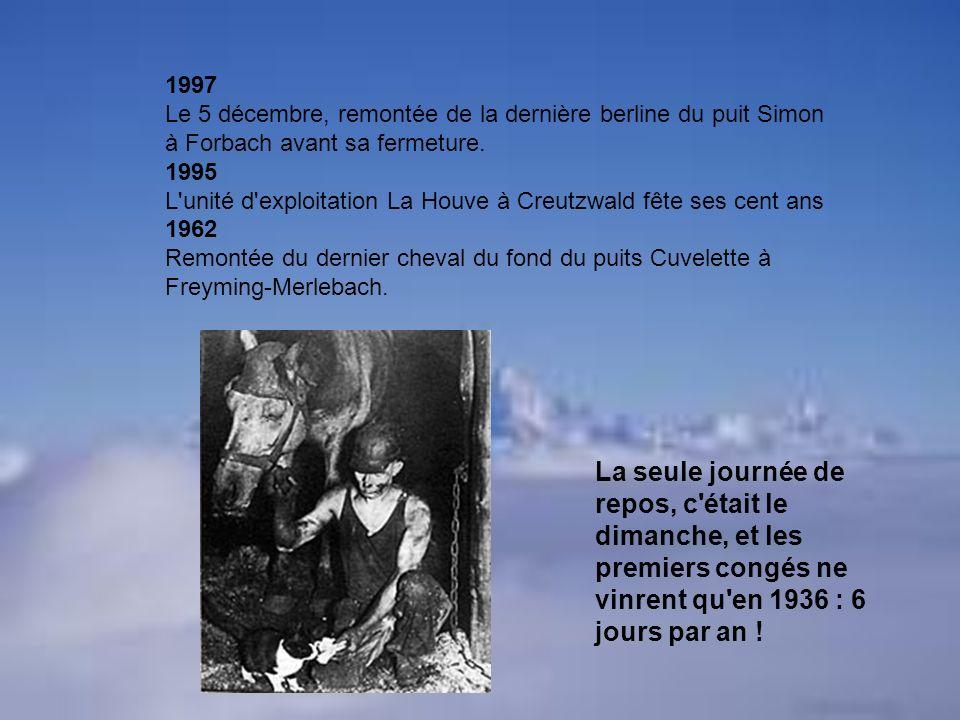1997 Le 5 décembre, remontée de la dernière berline du puit Simon à Forbach avant sa fermeture. 1995 L'unité d'exploitation La Houve à Creutzwald fête