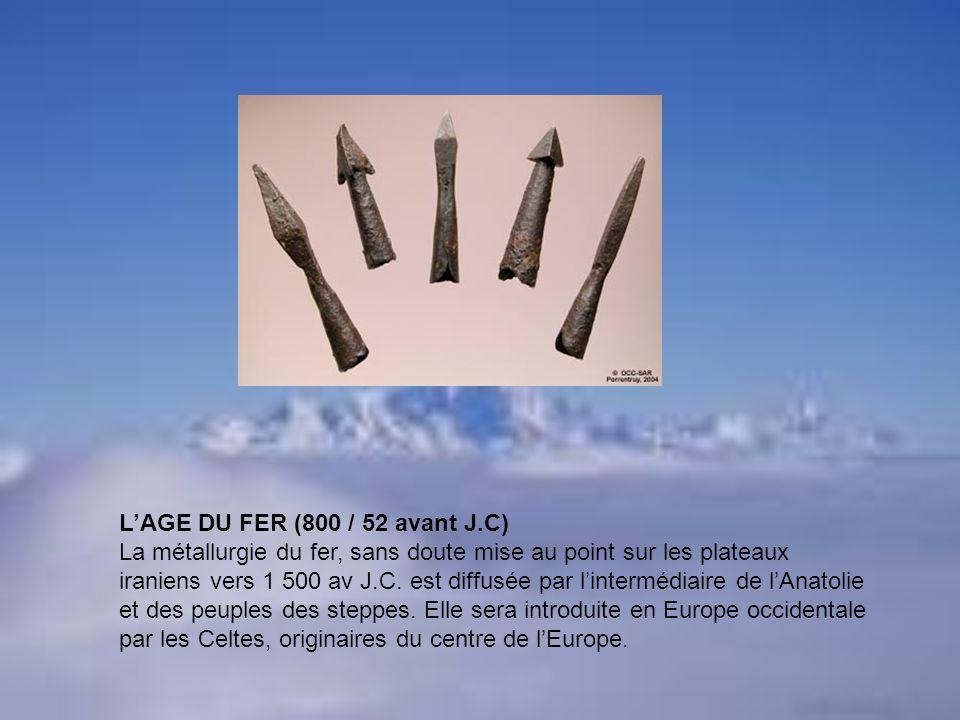 LAGE DU FER (800 / 52 avant J.C) La métallurgie du fer, sans doute mise au point sur les plateaux iraniens vers 1 500 av J.C. est diffusée par linterm