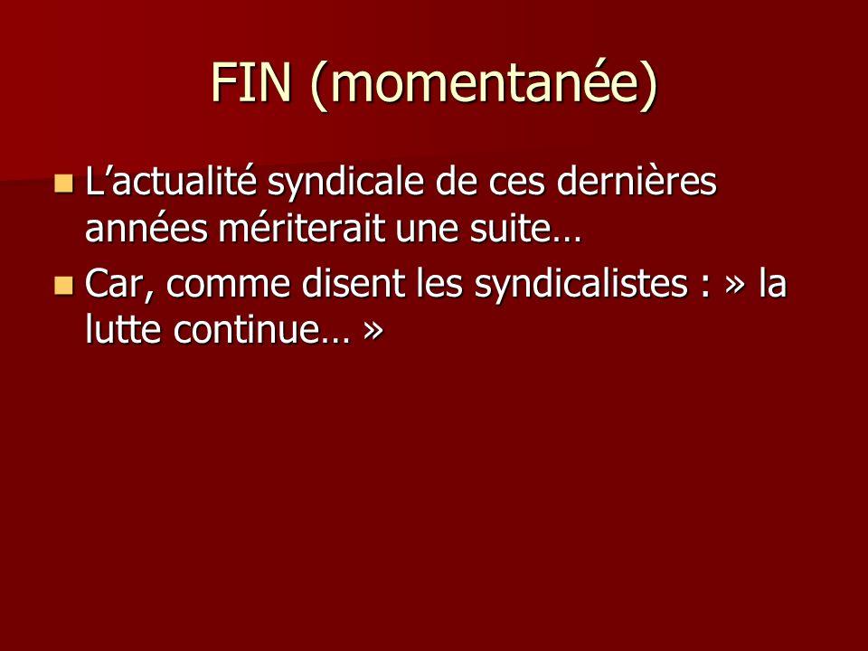 FIN (momentanée) Lactualité syndicale de ces dernières années mériterait une suite… Lactualité syndicale de ces dernières années mériterait une suite…