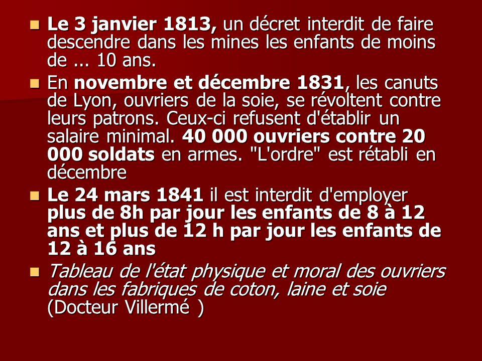 Le 3 janvier 1813, un décret interdit de faire descendre dans les mines les enfants de moins de... 10 ans. Le 3 janvier 1813, un décret interdit de fa