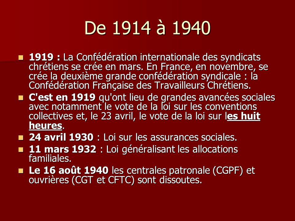 De 1914 à 1940 1919 : La Confédération internationale des syndicats chrétiens se crée en mars. En France, en novembre, se crée la deuxième grande conf