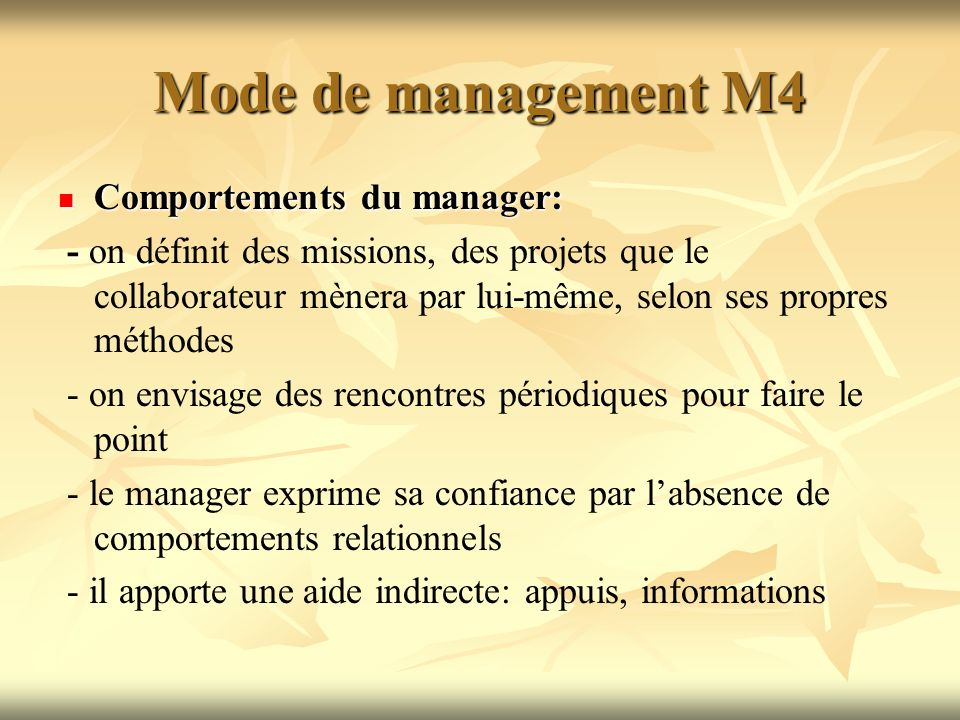 Mode de management M4 Comportements du manager: Comportements du manager: - - on définit des missions, des projets que le collaborateur mènera par lui