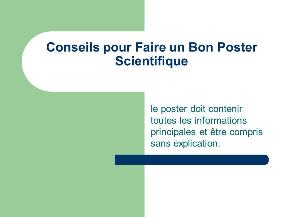 Conseils pour Faire un Bon Poster Scientifique le poster doit contenir toutes les informations principales et être compris sans explication.