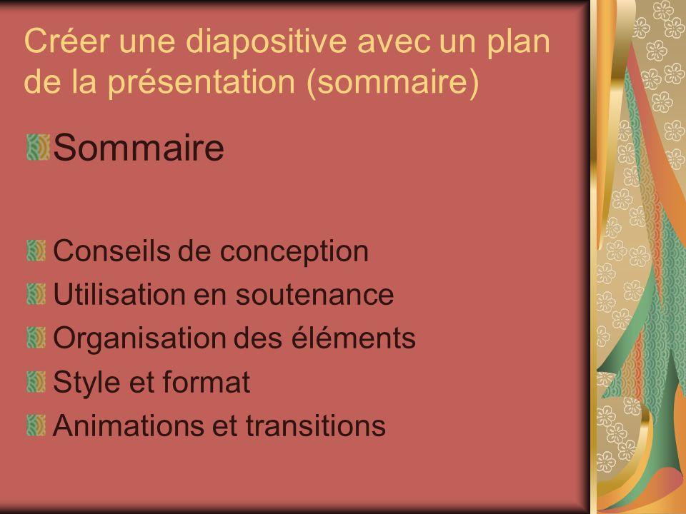Créer une diapositive avec un plan de la présentation (sommaire) Sommaire Conseils de conception Utilisation en soutenance Organisation des éléments S