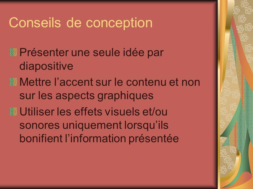 Conseils de conception Présenter une seule idée par diapositive Mettre laccent sur le contenu et non sur les aspects graphiques Utiliser les effets vi