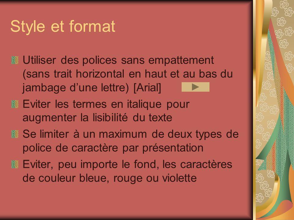 Style et format Utiliser des polices sans empattement (sans trait horizontal en haut et au bas du jambage dune lettre) [Arial] Eviter les termes en it